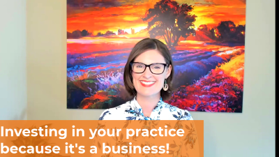 Investing in your practice because it's a business!